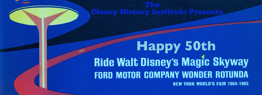 DISNEY HISTORY INSTITUTE CELEBRATES THE 1964 NEW YORK WORLD'S FAIR 50th ~ THE MAGIC SKYWAY