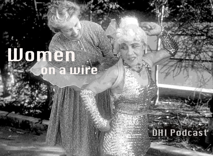 DHI Podcast 037 – Women on a Wire – Part 1